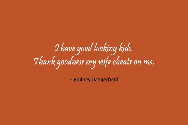 Funny Quote: I have good looking kids. Thank goodness...
