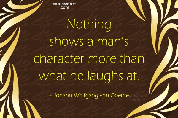 Laughter Quote: Nothing shows a man's character more than...