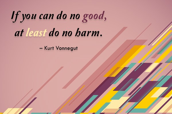 Quote: If you can do no good, at...