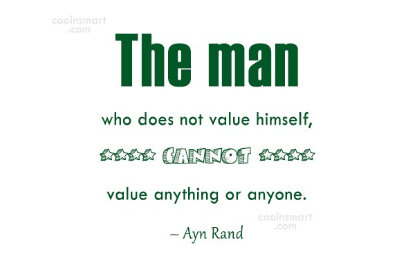 Quote: The man who does not value himself,...