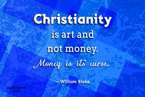 Quote: Christianity is art and not money. Money...