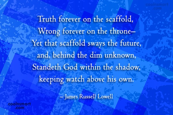 Quote: Truth forever on the scaffold, Wrong forever...
