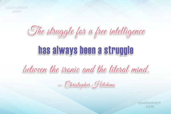 Quote: The struggle for a free intelligence has...