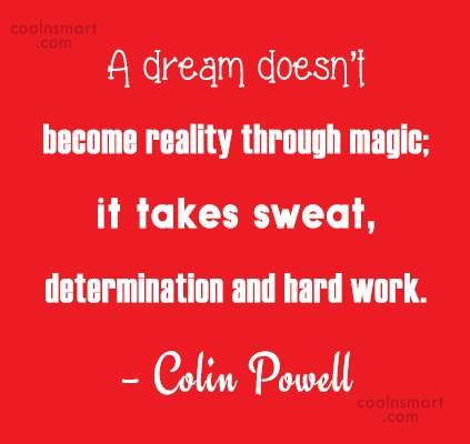 Quote: A dream doesn't become reality through magic;...