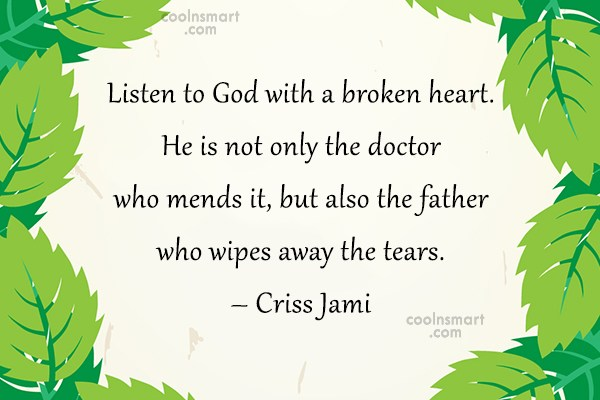 Quote: Listen to God with a broken heart....
