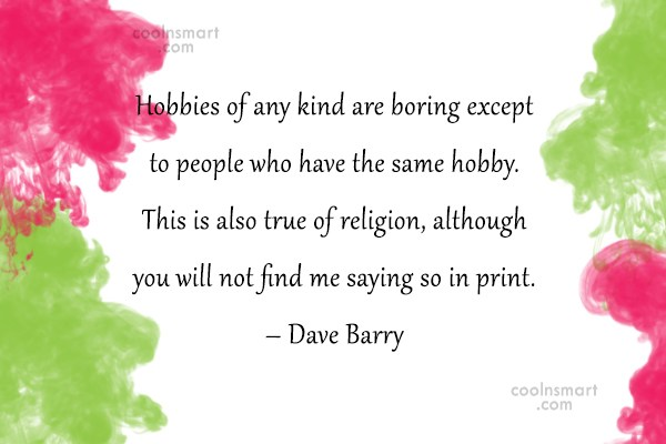 Quote: Hobbies of any kind are boring except...