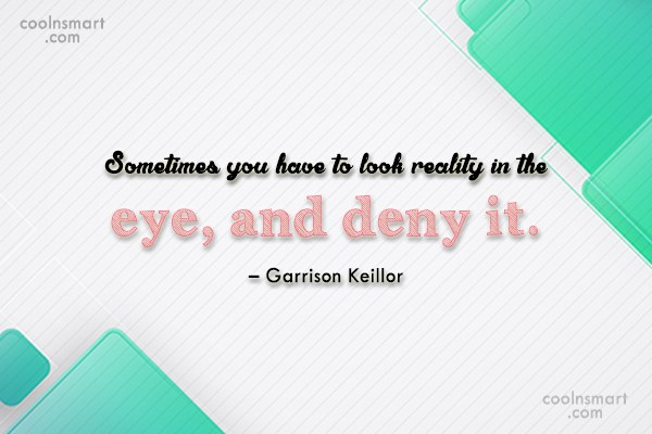 Quote: Sometimes you have to look reality in...