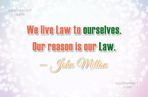 Quote: We live Law to ourselves. Our reason...
