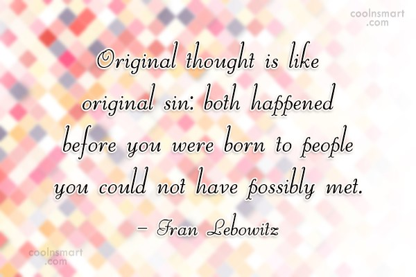 Quote: Original thought is like original sin: both...