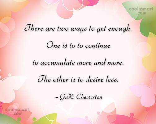 Quote: There are two ways to get enough....