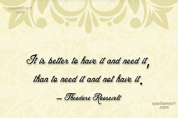 Quote: It is better to have it and...