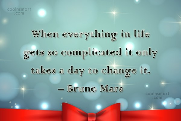 Quote: When everything in life gets so complicated...