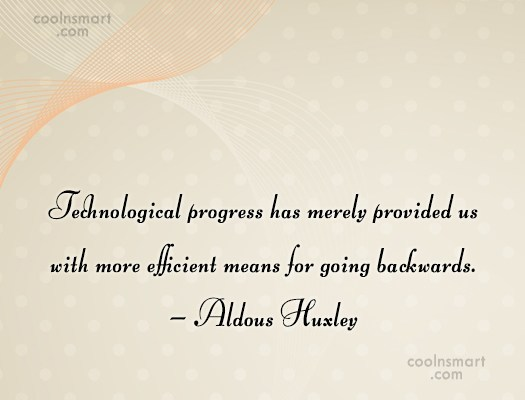 Quote: Technological progress has merely provided us with...