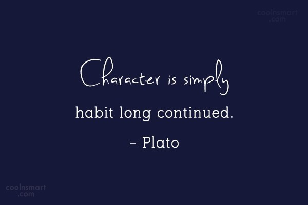 Quote: Character is simply habit long continued. –...