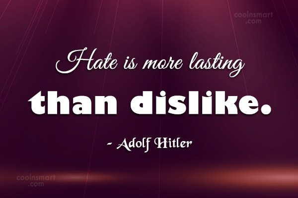 Quote: Hate is more lasting than dislike. –...