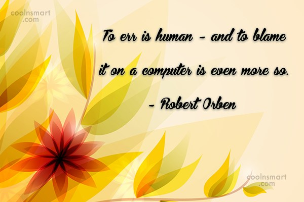 Quote: To err is human – and to...