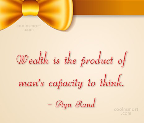 Quote: Wealth is the product of man's capacity...