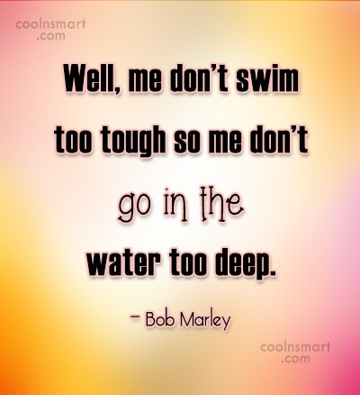 Swimming Quote: Well, me don't swim too tough so...