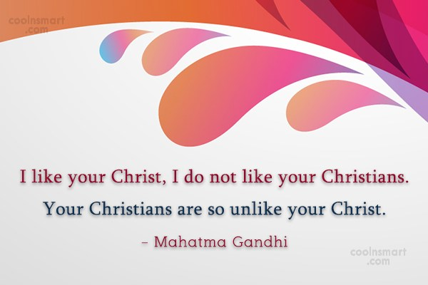 Quote: I like your Christ, I do not...
