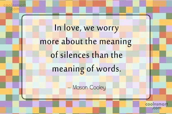 Quote: In love, we worry more about the...