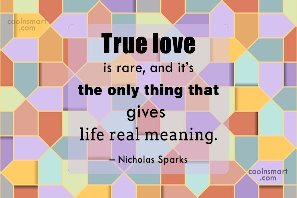 Quote: True love is rare, and it's the...