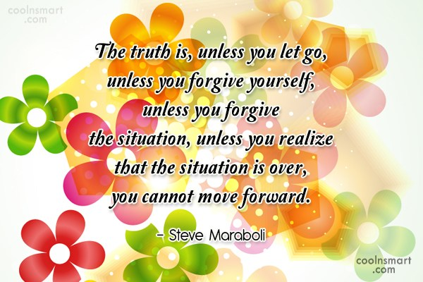 Quote: The truth is, unless you let go,...