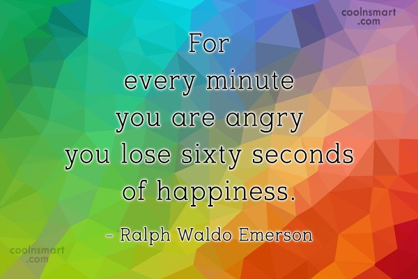 Quote: For every minute you are angry you...