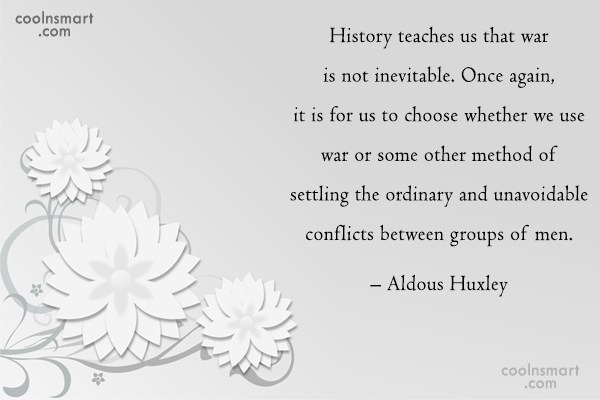 Quote: History teaches us that war is not...