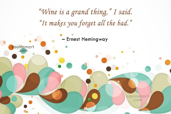 "Quote: ""Wine is a grand thing,"" I said...."