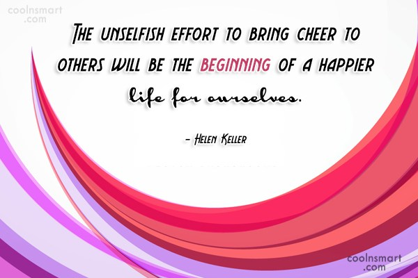 Cheer Up Quote: The unselfish effort to bring cheer to...