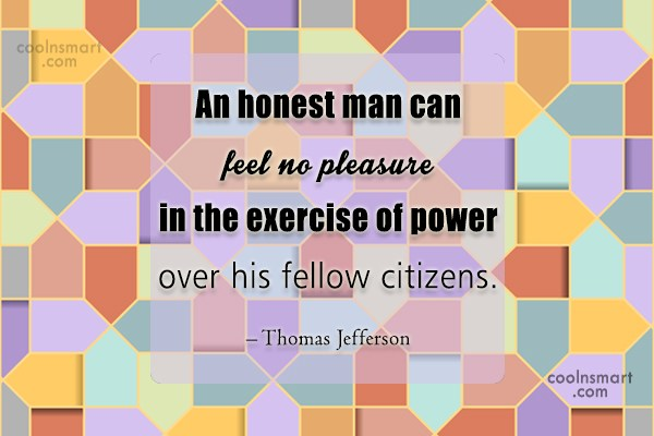 Power Quote: An honest man can feel no pleasure...