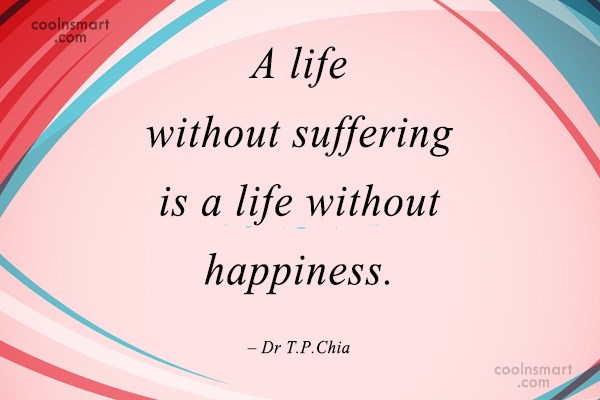 Quote: A life without suffering is a life...