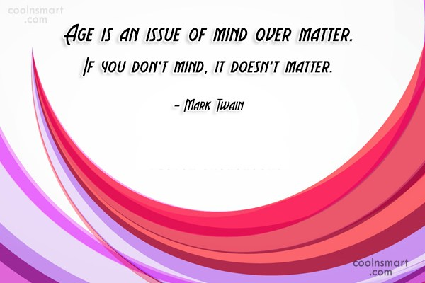Age Quote: Age is an issue of mind over...