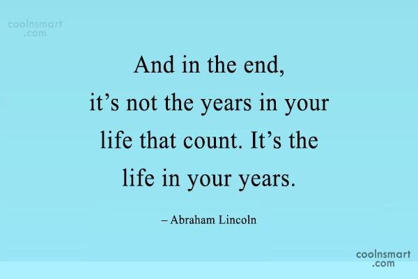 Life Quote: And in the end, it's not the...