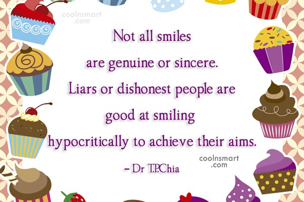 Smile Quote: Not all smiles are genuine or sincere....