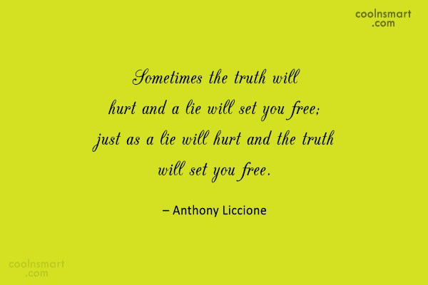Lie Quote: Sometimes the truth will hurt and a...