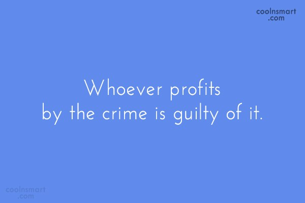 Crime Quote: Whoever profits by the crime is guilty...