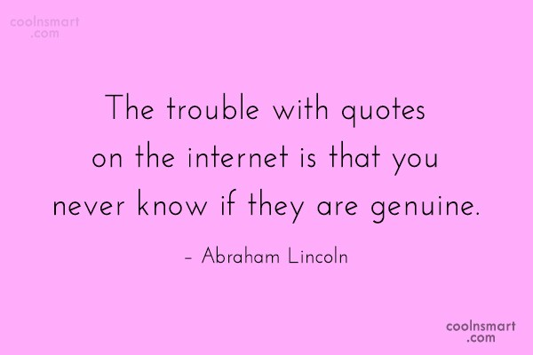 Quote: The trouble with quotes on the internet...