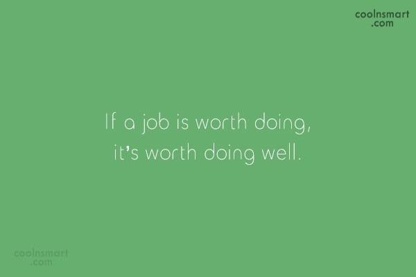 Job Quote: If a job is worth doing, it's...