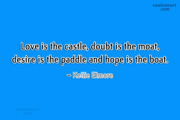 Hope Quote: Love is the castle, doubt is the...