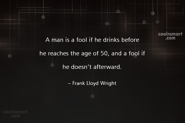 Alcohol Quote: A man is a fool if he...