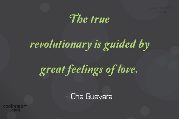 Truth Quote: The true revolutionary is guided by great...