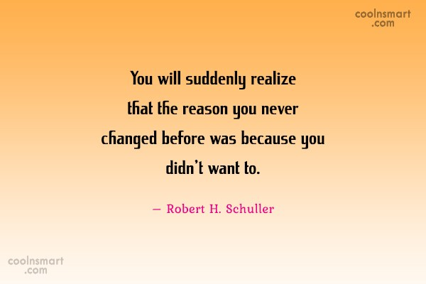 Quote: You will suddenly realize that the reason...