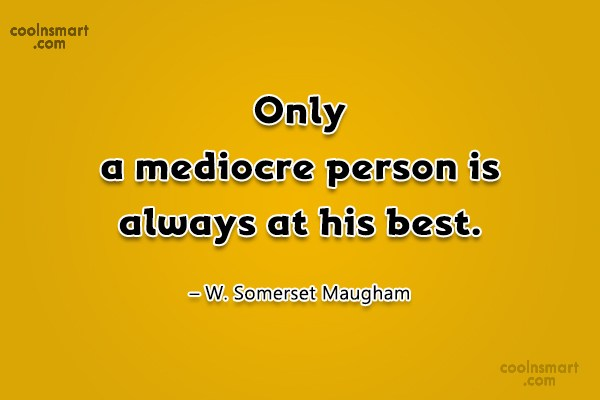 Quote: Only a mediocre person is always at...