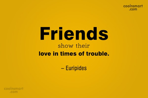 Quote: Friends show their love in times of...