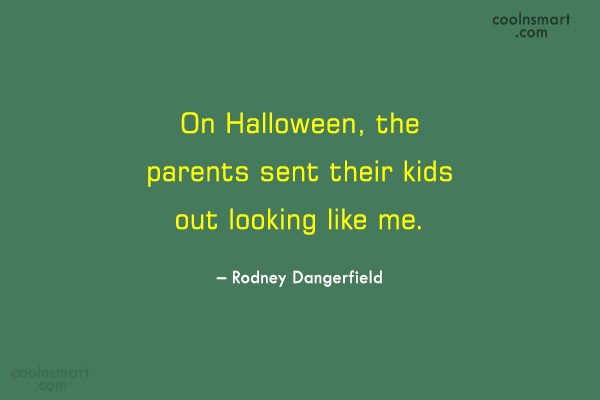 Funny Quote: On Halloween, the parents sent their kids...