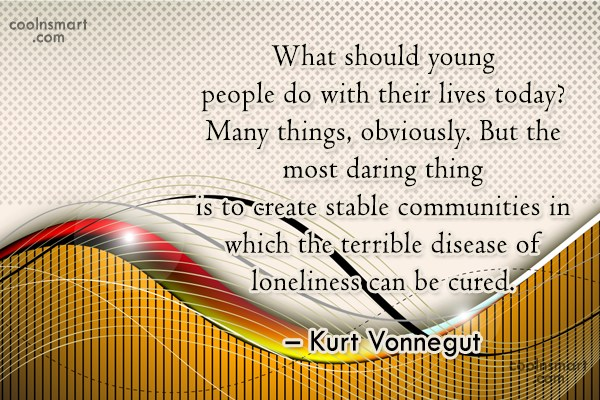 Loneliness Quote: What should young people do with their...