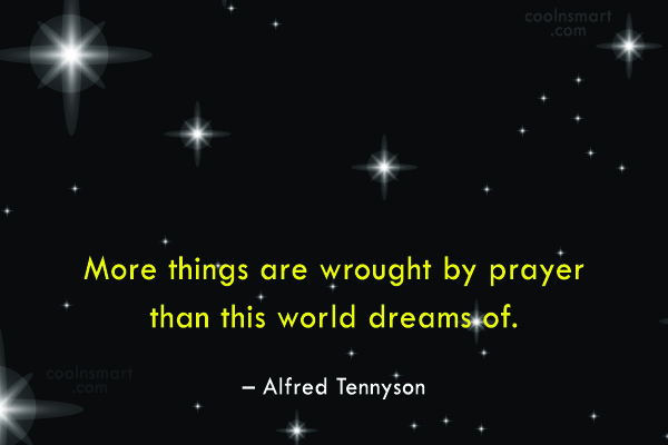 Quote: More things are wrought by prayer than...