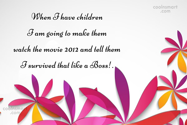 Funny Quote: When I have children I am going...