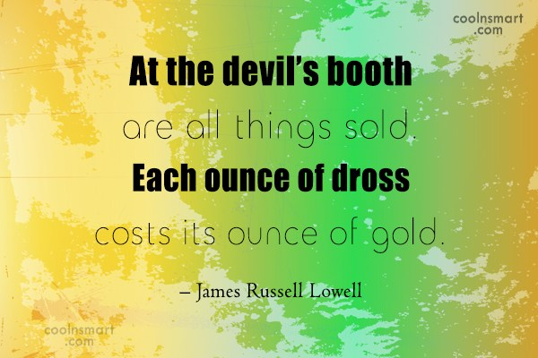 Quote: At the devil's booth are all things...